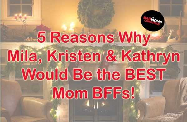 5 Reasons Why Mila, Kristen and Kathryn Would Be the BEST Mom BFFs
