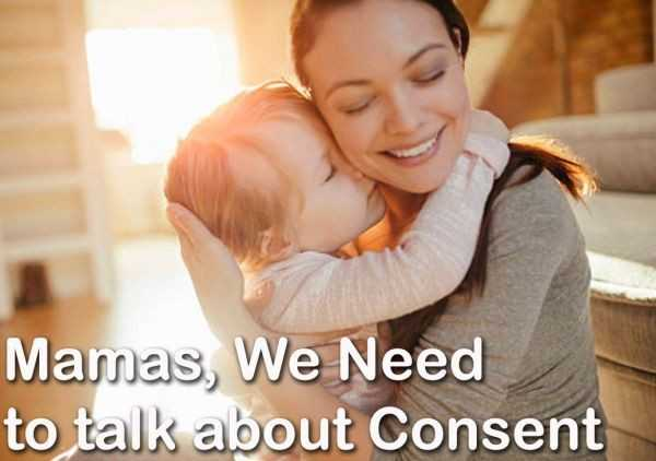 Mamas, We Need to Talk About Consent