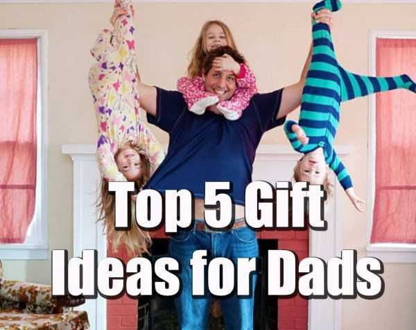 Top 5 Gift Ideas for Dads
