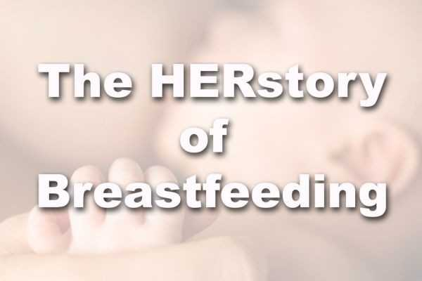 The HERstory of Breastfeeding