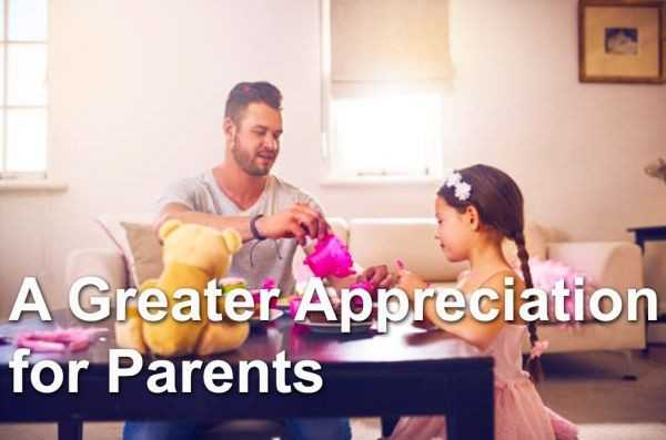 A Greater Appreciation for Parents - A Personal Story