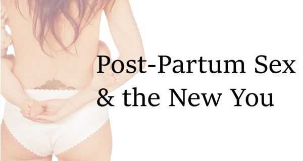 Post-Partum Sex and the New You