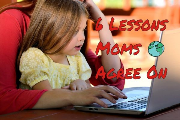 6 Lessons on which Moms Agree