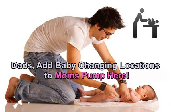 Dads, Add Baby Changing Locations to Moms Pump Here!