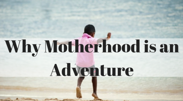 Why Motherhood is an Adventure