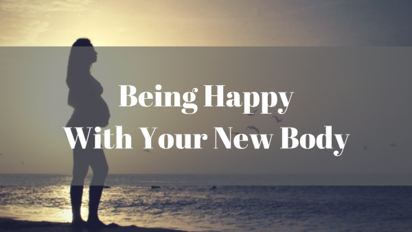 Being Happy With Your New Body
