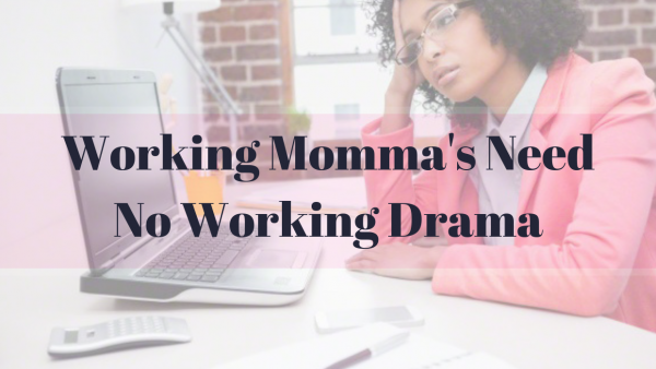 Working Momma's Need No Working Drama