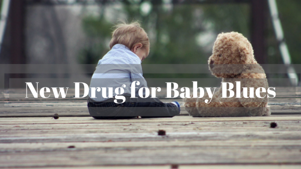 New Drug for Baby Blues