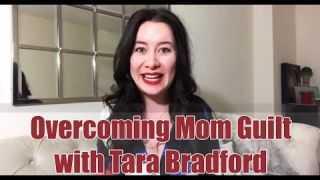 Overcoming Mom Guilt with Tara Bradford